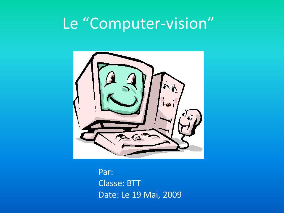 Le Computer-vision Par: Classe: BTT Date: Le 19 Mai, 2009
