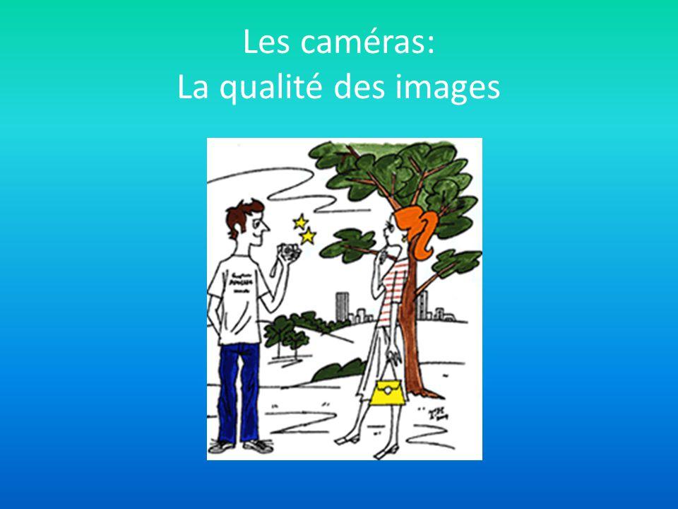 Les caméras: La qualité des images