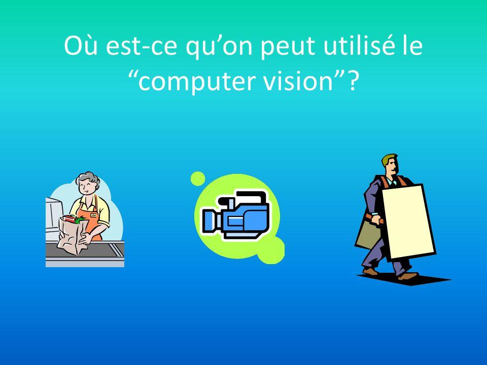 Où est-ce quon peut utilisé le computer vision?