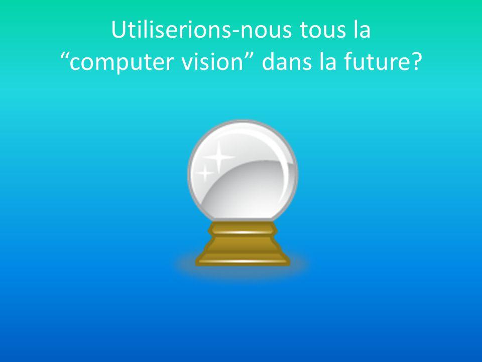 Utiliserions-nous tous la computer vision dans la future?