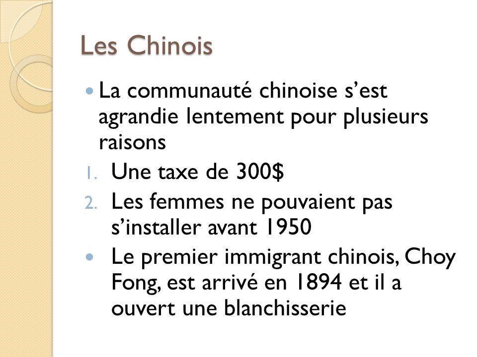 Les Chinois La communauté chinoise sest agrandie lentement pour plusieurs raisons 1. Une taxe de 300$ 2. Les femmes ne pouvaient pas sinstaller avant