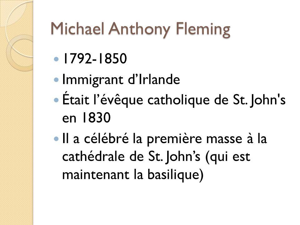 Michael Anthony Fleming 1792-1850 Immigrant dIrlande Était lévêque catholique de St. John's en 1830 Il a célébré la première masse à la cathédrale de
