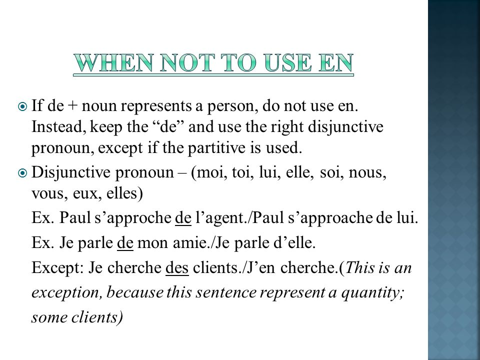 If de + noun represents a person, do not use en. Instead, keep the de and use the right disjunctive pronoun, except if the partitive is used. Disjunct