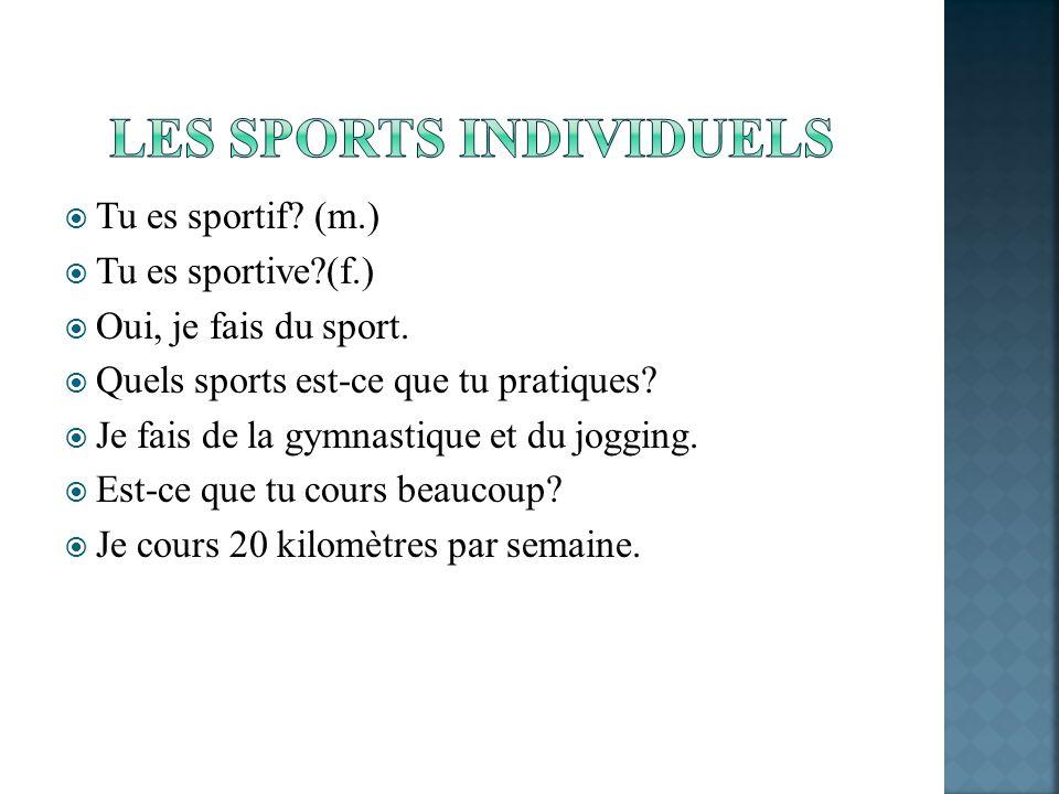 Tu es sportif? (m.) Tu es sportive?(f.) Oui, je fais du sport. Quels sports est-ce que tu pratiques? Je fais de la gymnastique et du jogging. Est-ce q