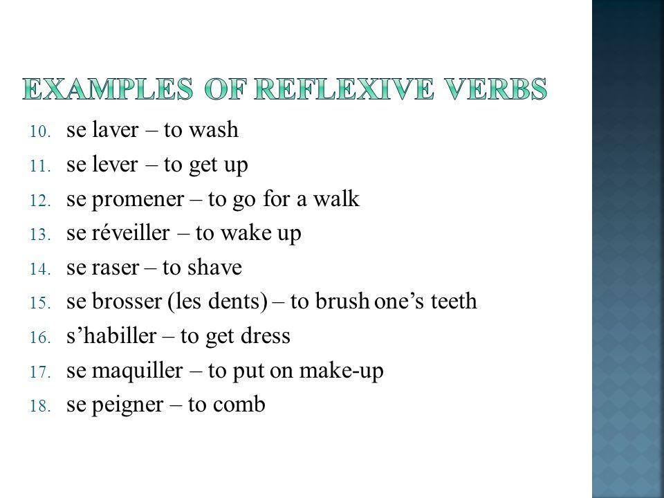 10. se laver – to wash 11. se lever – to get up 12. se promener – to go for a walk 13. se réveiller – to wake up 14. se raser – to shave 15. se brosse