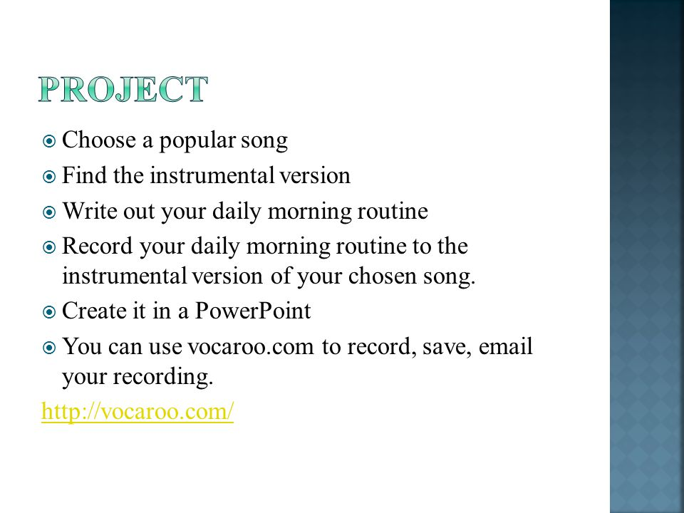 Choose a popular song Find the instrumental version Write out your daily morning routine Record your daily morning routine to the instrumental version