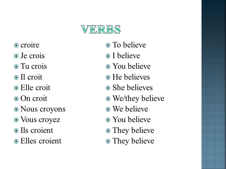 croire Je crois Tu crois Il croit Elle croit On croit Nous croyons Vous croyez Ils croient Elles croient To believe I believe You believe He believes