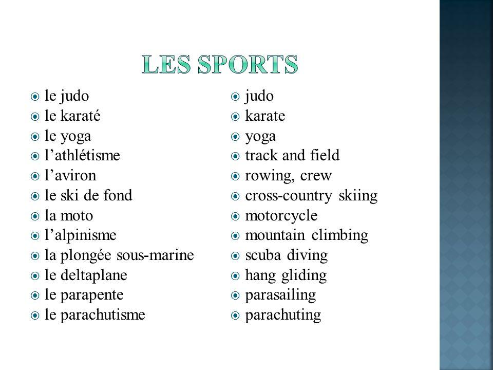 le judo le karaté le yoga lathlétisme laviron le ski de fond la moto lalpinisme la plongée sous-marine le deltaplane le parapente le parachutisme judo