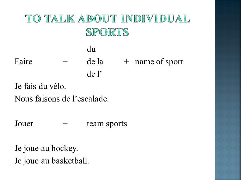 du Faire +de la +name of sport de l Je fais du vélo. Nous faisons de lescalade. Jouer+team sports Je joue au hockey. Je joue au basketball.
