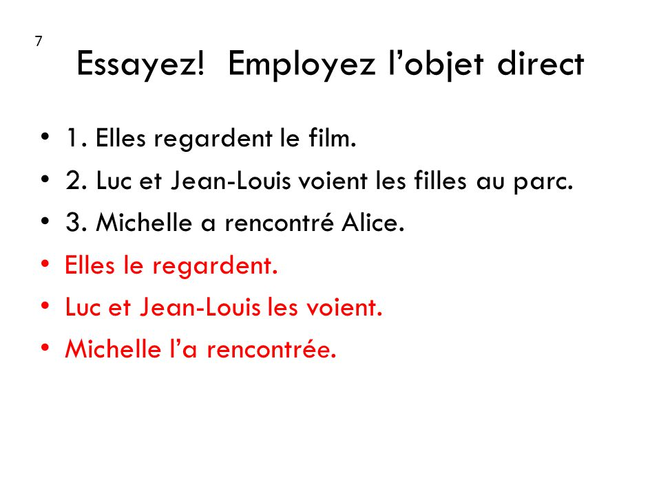 Essayez. Employez lobjet direct 1. Elles regardent le film.