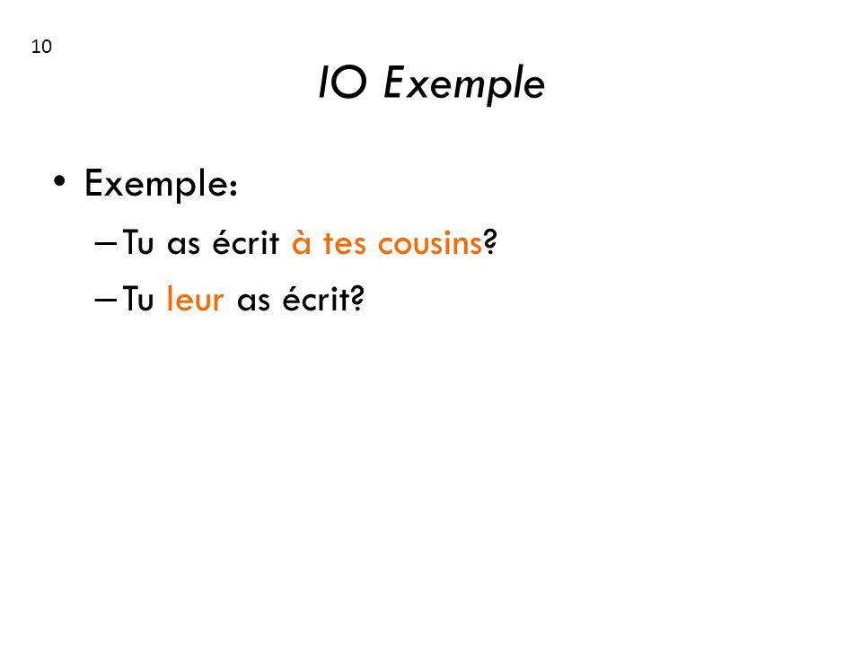 IO Exemple Exemple: – Tu as écrit à tes cousins? – Tu leur as écrit? 10