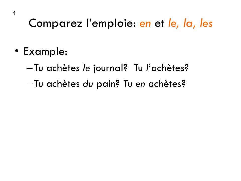Comparez lemploie: en et le, la, les Example: – Tu achètes le journal.