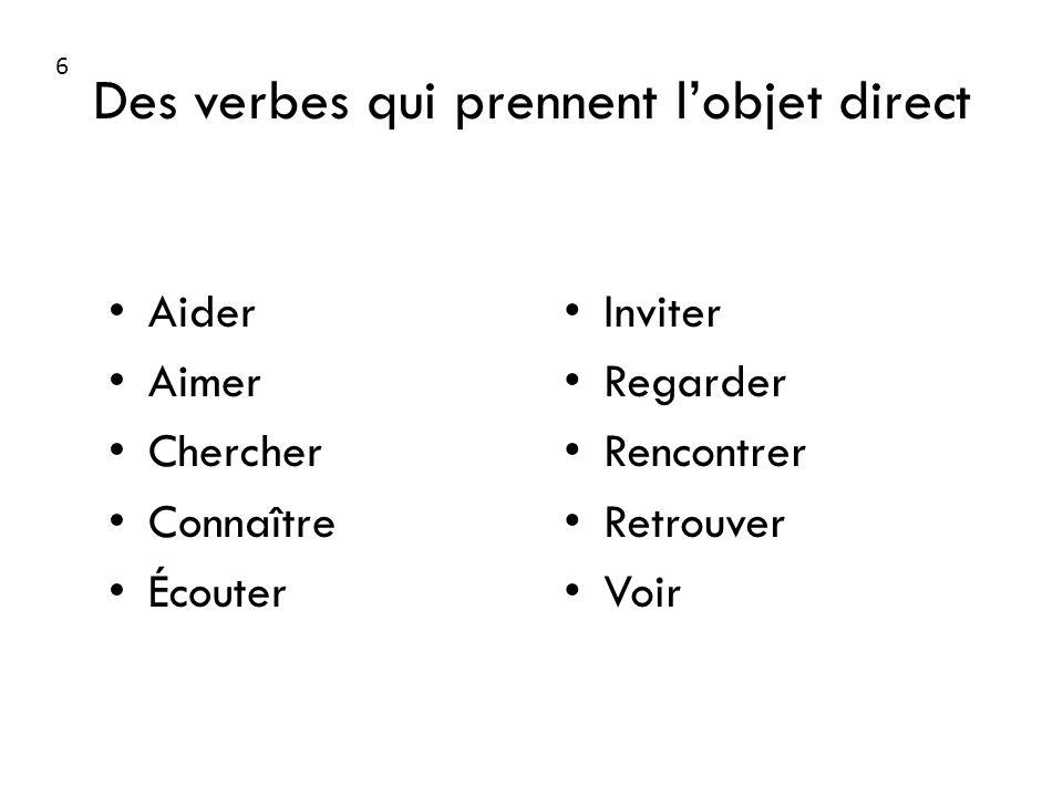 Des verbes qui prennent lobjet direct Aider Aimer Chercher Connaître Écouter Inviter Regarder Rencontrer Retrouver Voir 6