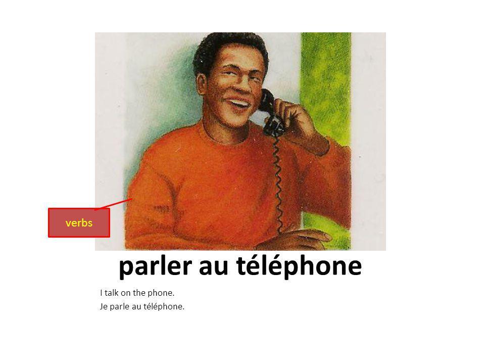 parler au téléphone I talk on the phone. Je parle au téléphone. verbs