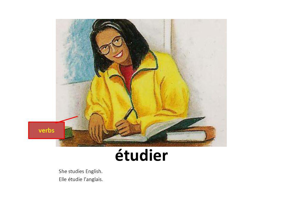 étudier She studies English. Elle étudie langlais. verbs