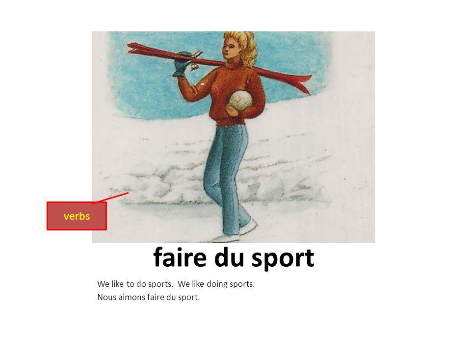 faire du sport We like to do sports. We like doing sports. Nous aimons faire du sport. verbs