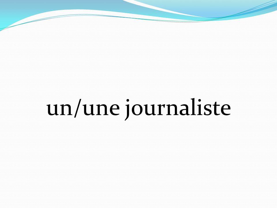 un/une journaliste