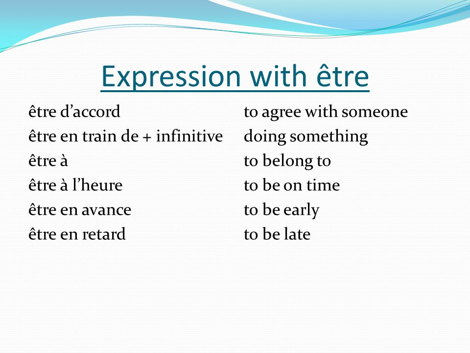 Expression with être être daccord être en train de + infinitive être à être à lheure être en avance être en retard to agree with someone doing somethi
