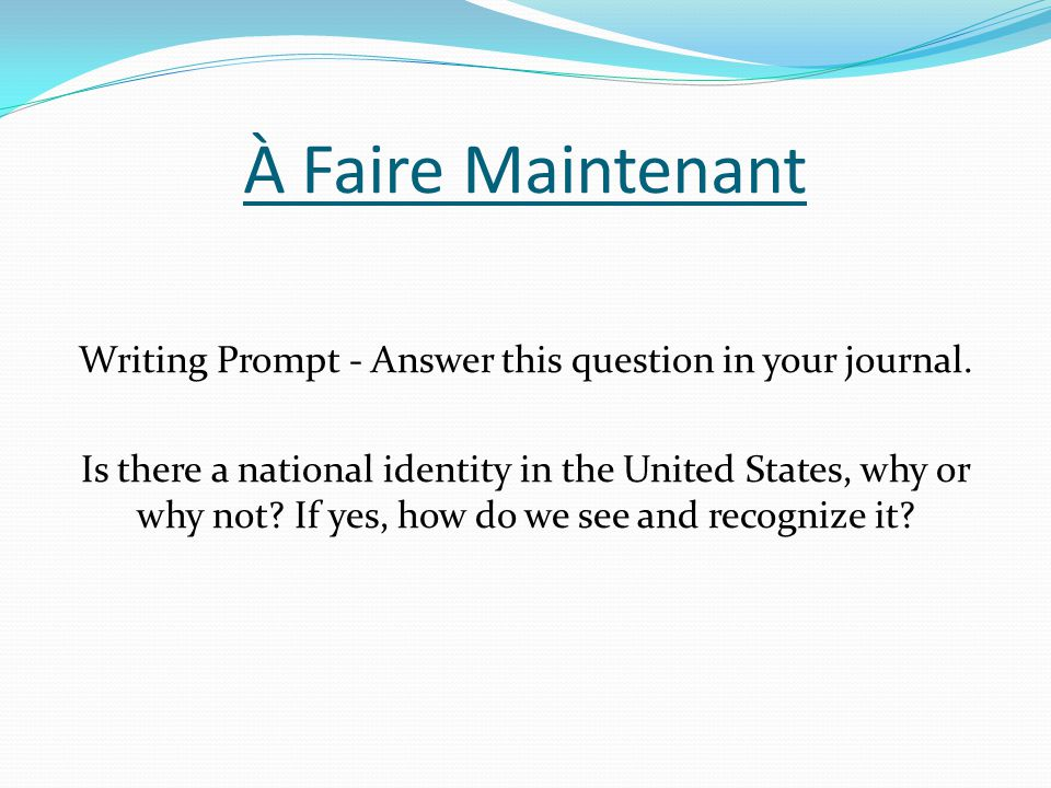 À Faire Maintenant Writing Prompt - Answer this question in your journal.