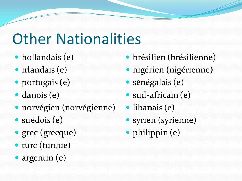 Other Nationalities hollandais (e) irlandais (e) portugais (e) danois (e) norvégien (norvégienne) suédois (e) grec (grecque) turc (turque) argentin (e