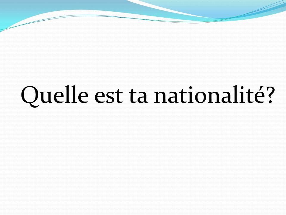 Quelle est ta nationalité?