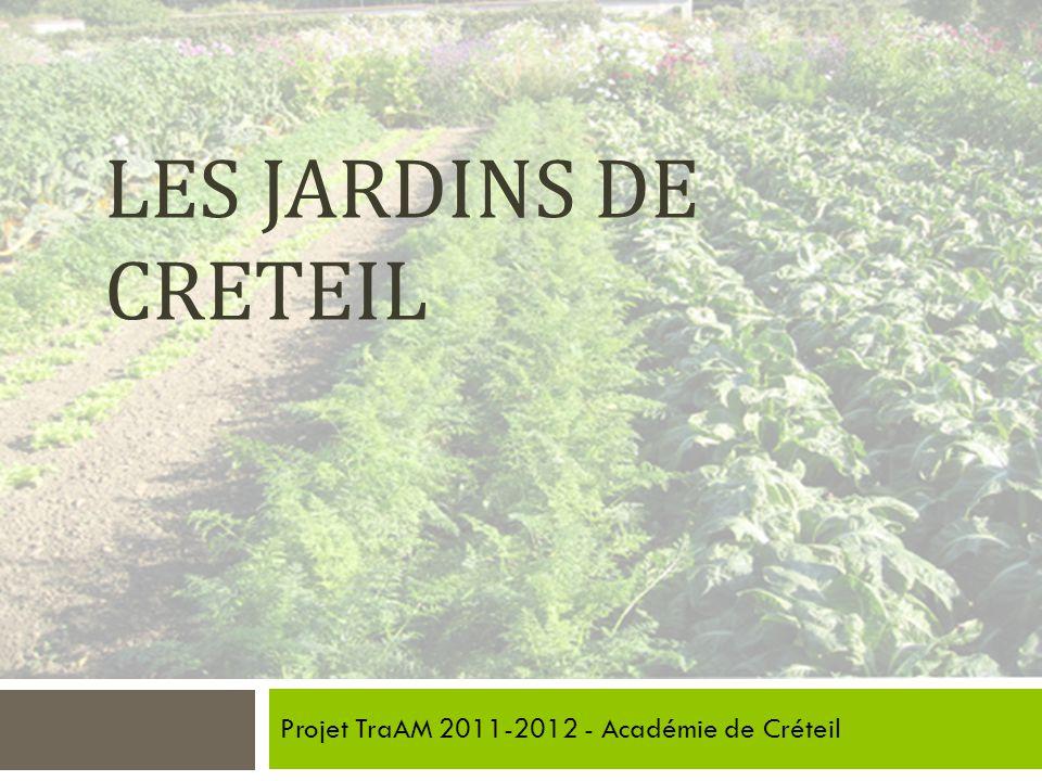 LES JARDINS DE CRETEIL Projet TraAM 2011-2012 - Académie de Créteil