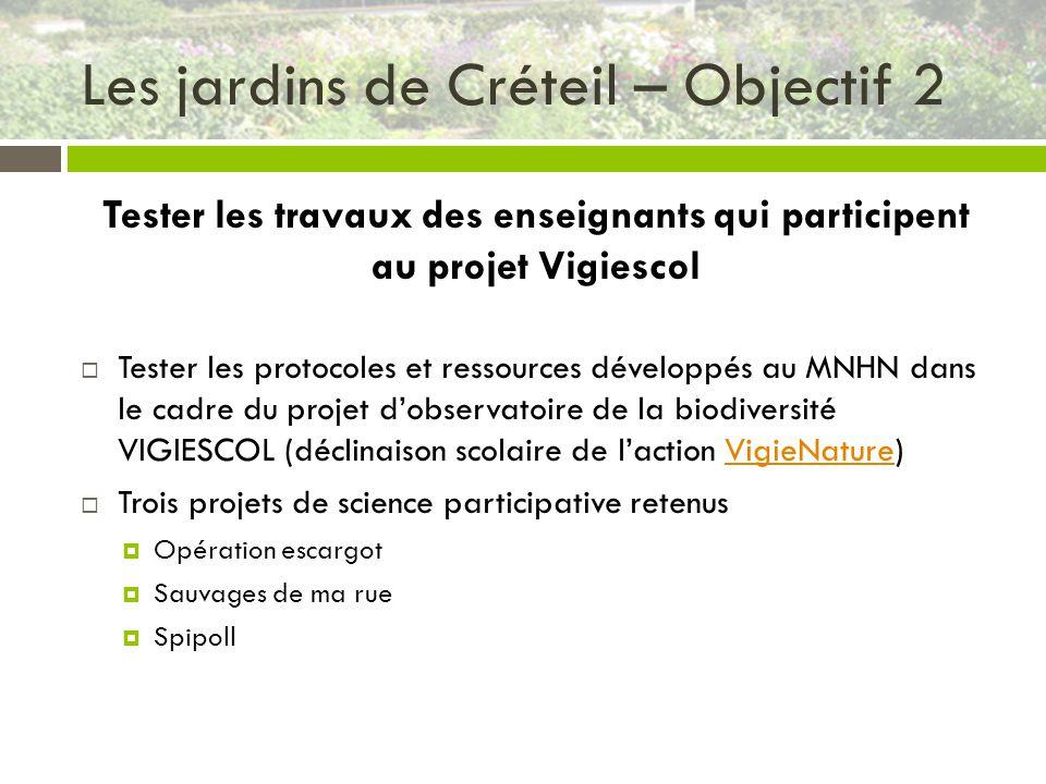 Les jardins de Créteil – Objectif 2 Tester les travaux des enseignants qui participent au projet Vigiescol Tester les protocoles et ressources dévelop