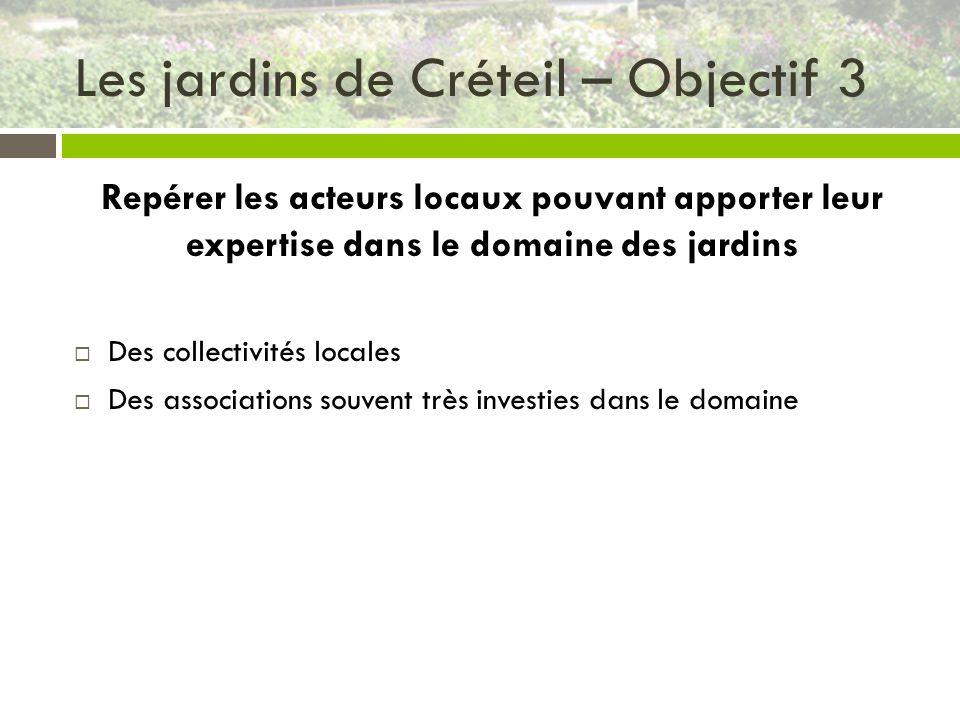 Les jardins de Créteil – Objectif 3 Repérer les acteurs locaux pouvant apporter leur expertise dans le domaine des jardins Des collectivités locales D