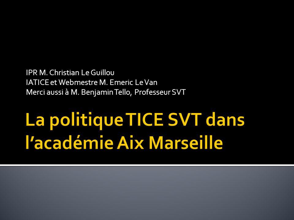 IPR M. Christian Le Guillou IATICE et Webmestre M. Emeric Le Van Merci aussi à M. Benjamin Tello, Professeur SVT