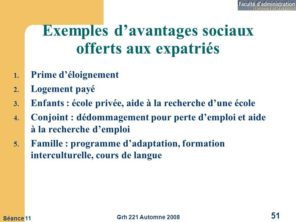 Grh 221 Automne 2008 51 Séance 11 Exemples davantages sociaux offerts aux expatriés 1.