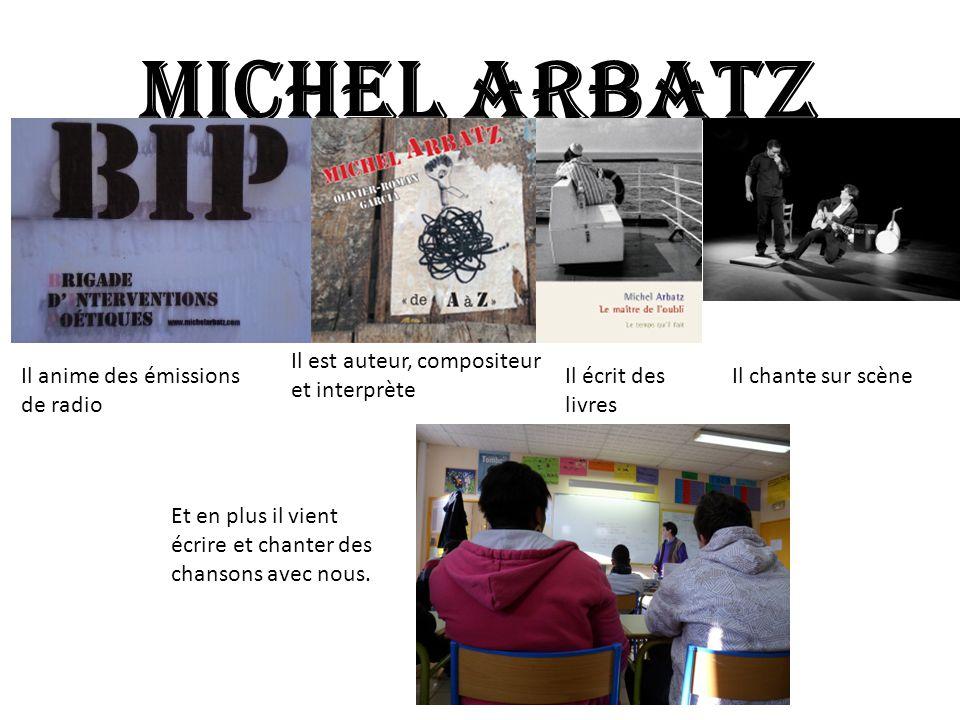 Michel ARBATZ Et en plus il vient écrire et chanter des chansons avec nous.