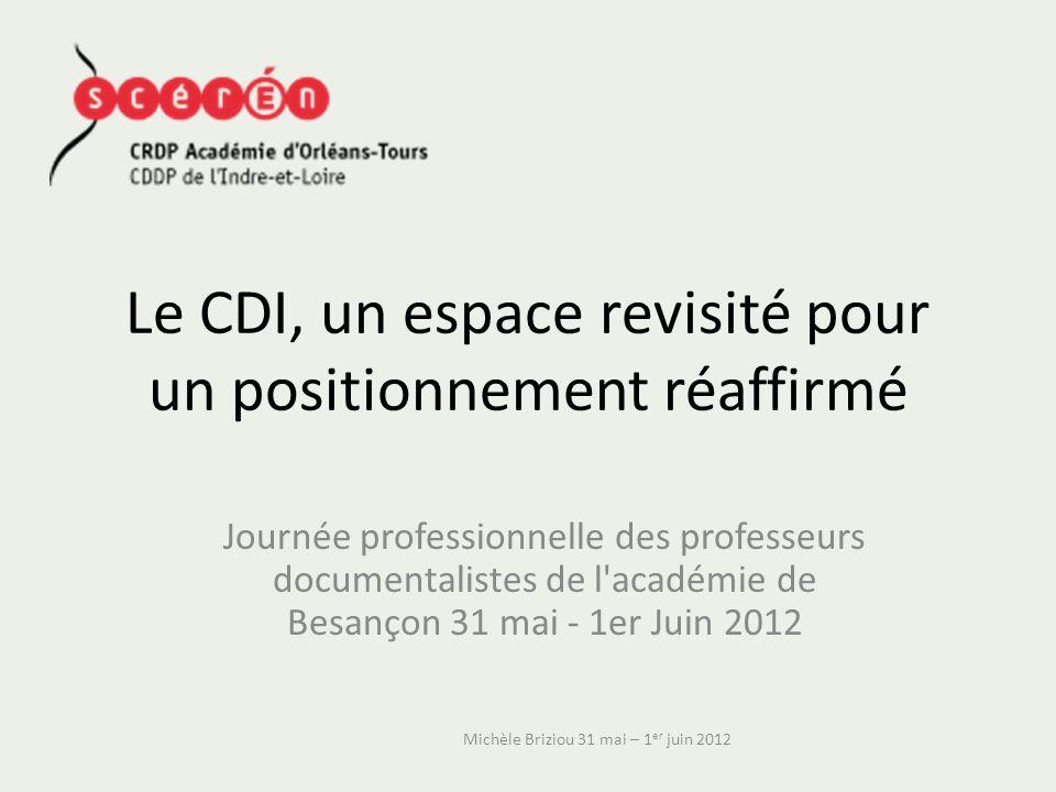 Le CDI, un espace revisité pour un positionnement réaffirmé Journée professionnelle des professeurs documentalistes de l'académie de Besançon 31 mai -