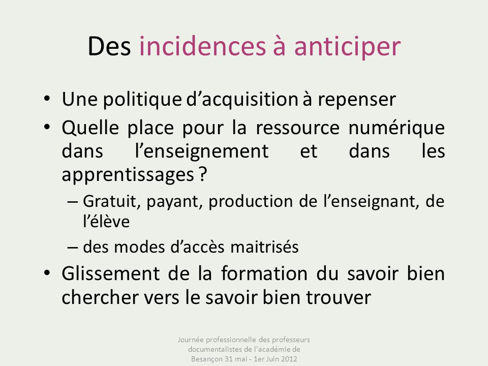 Des incidences à anticiper Une politique dacquisition à repenser Quelle place pour la ressource numérique dans lenseignement et dans les apprentissages .