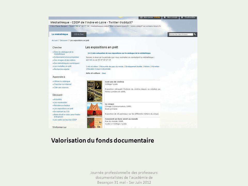 Valorisation du fonds documentaire Journée professionnelle des professeurs documentalistes de l'académie de Besançon 31 mai - 1er Juin 2012