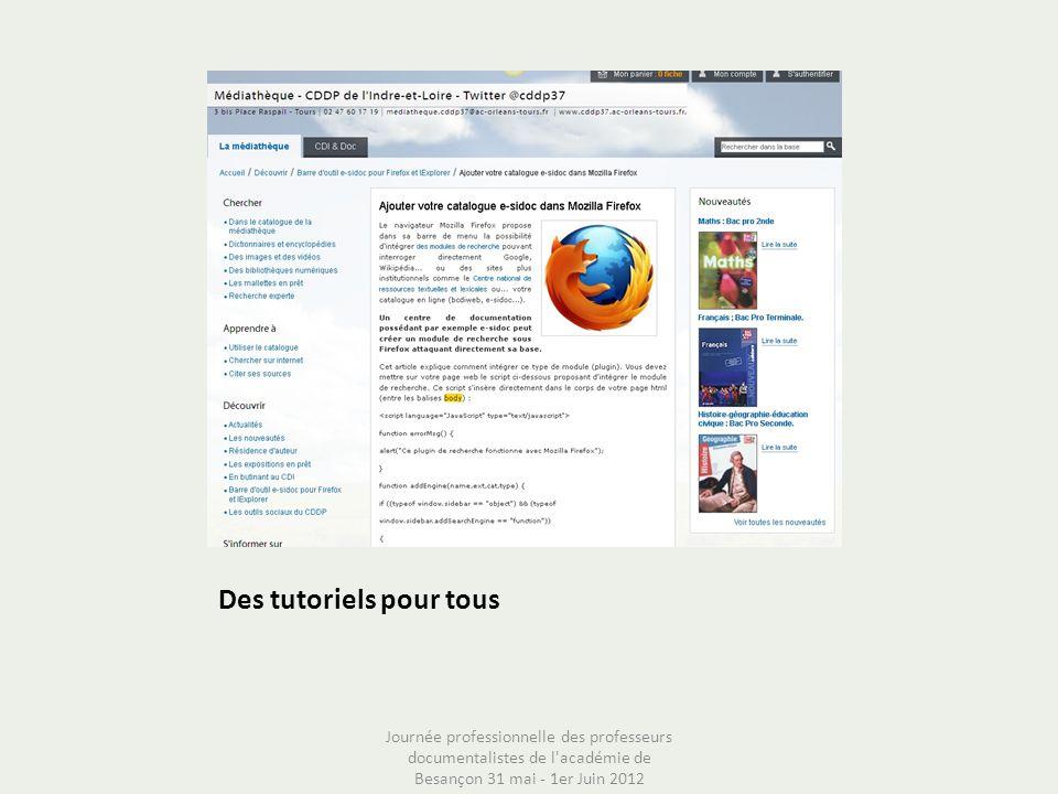 Des tutoriels pour tous Journée professionnelle des professeurs documentalistes de l'académie de Besançon 31 mai - 1er Juin 2012