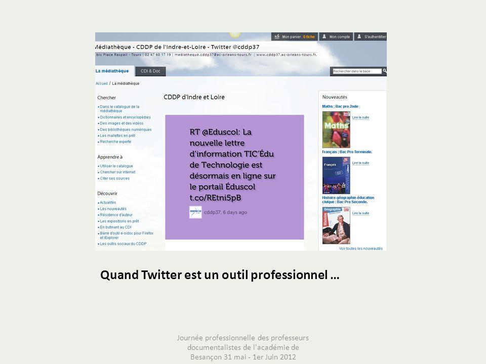 Quand Twitter est un outil professionnel … Journée professionnelle des professeurs documentalistes de l'académie de Besançon 31 mai - 1er Juin 2012
