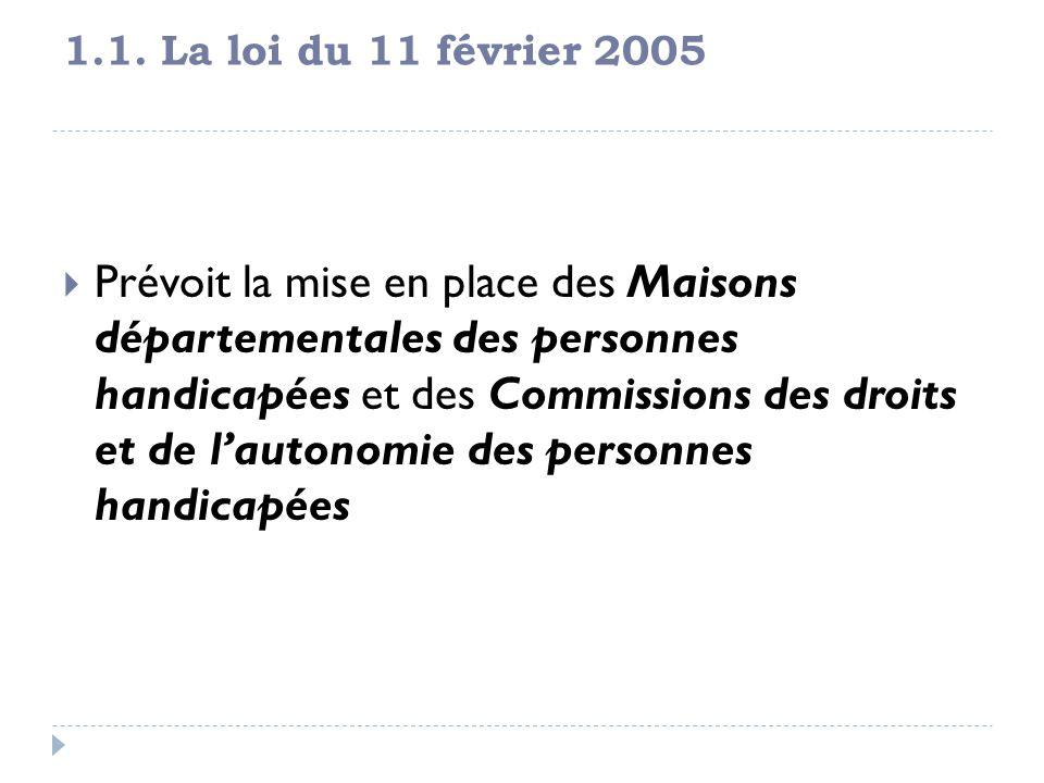 1.1. La loi du 11 février 2005 Prévoit la mise en place des Maisons départementales des personnes handicapées et des Commissions des droits et de laut