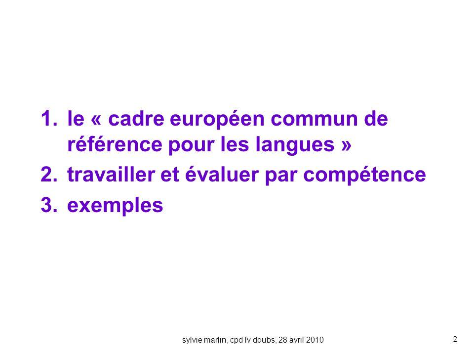 1.le « cadre européen commun de référence pour les langues » 2.travailler et évaluer par compétence 3.exemples sylvie marlin, cpd lv doubs, 28 avril 2010 2