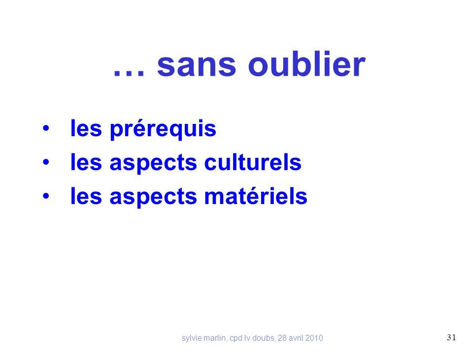 … sans oublier les prérequis les aspects culturels les aspects matériels 31 sylvie marlin, cpd lv doubs, 28 avril 2010