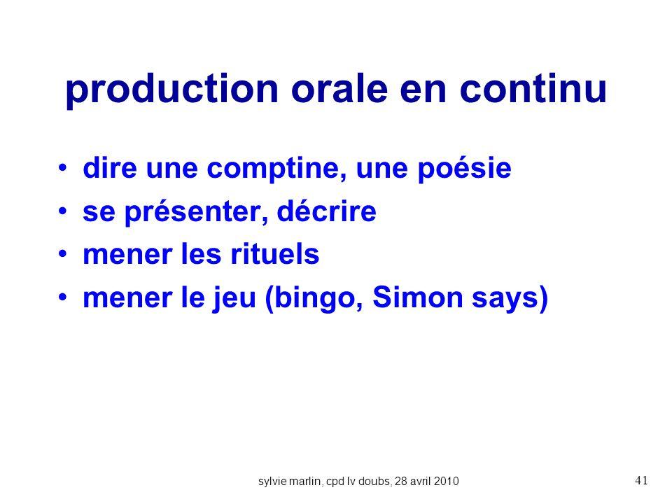production orale en continu dire une comptine, une poésie se présenter, décrire mener les rituels mener le jeu (bingo, Simon says) sylvie marlin, cpd lv doubs, 28 avril 2010 41