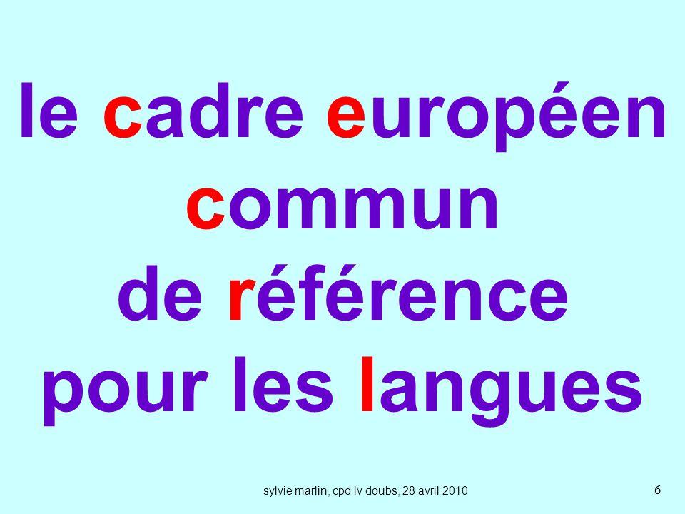 sylvie marlin, cpd lv doubs, 28 avril 2010 6 le cadre européen commun de référence pour les langues