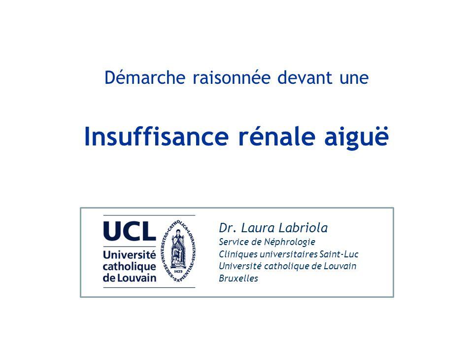 Dr. Laura Labriola Service de Néphrologie Cliniques universitaires Saint-Luc Université catholique de Louvain Bruxelles Démarche raisonnée devant une