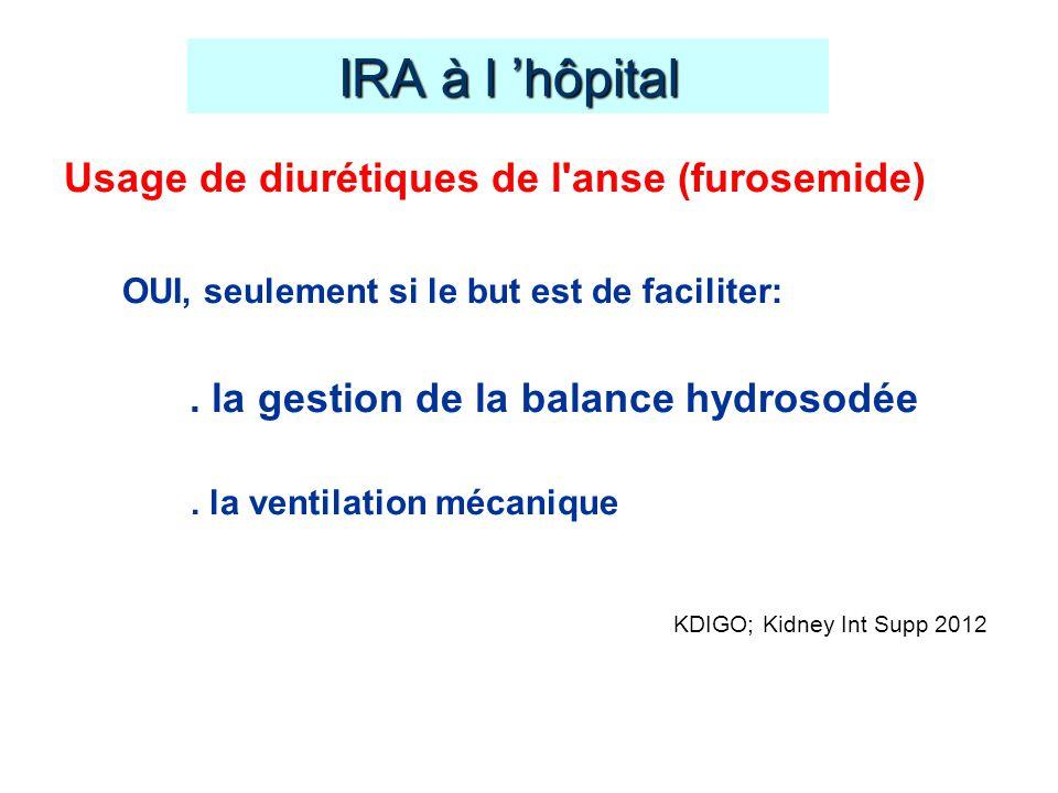 Usage de diurétiques de l'anse (furosemide) OUI, seulement si le but est de faciliter:. la gestion de la balance hydrosodée. la ventilation mécanique