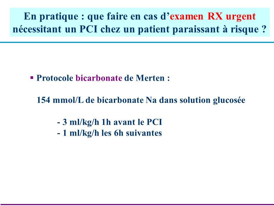 Protocole bicarbonate de Merten : 154 mmol/L de bicarbonate Na dans solution glucosée - 3 ml/kg/h 1h avant le PCI - 1 ml/kg/h les 6h suivantes En prat