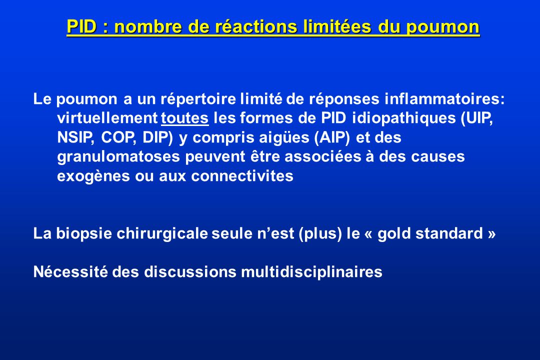 PID : nombre de réactions limitées du poumon Le poumon a un répertoire limité de réponses inflammatoires: virtuellement toutes les formes de PID idiop