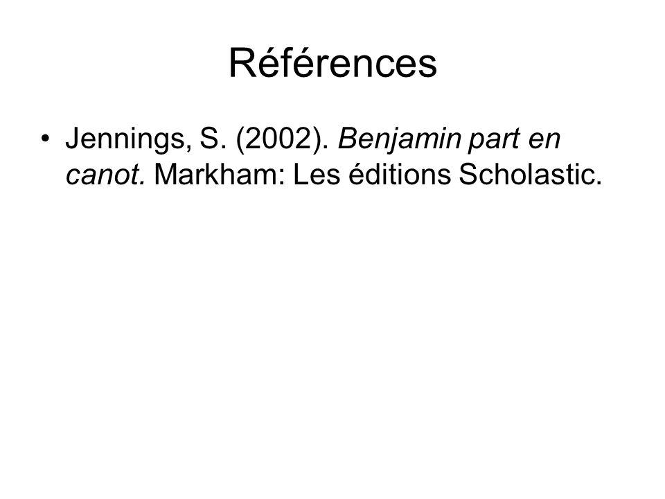 Références Jennings, S. (2002). Benjamin part en canot. Markham: Les éditions Scholastic.