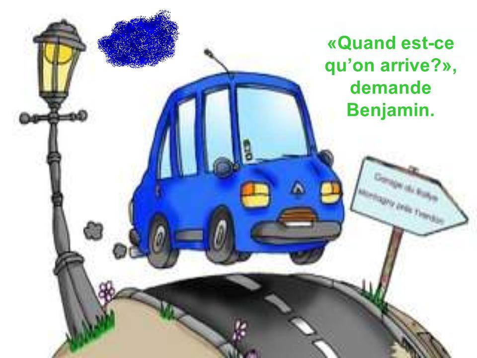 «Quand est-ce quon arrive », demande Benjamin.