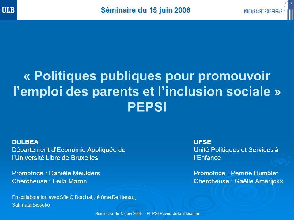 Séminaire du 15 juin 2006 – PEPSI Revue de la littérature Séminaire du 15 juin 2006 « Politiques publiques pour promouvoir lemploi des parents et linc