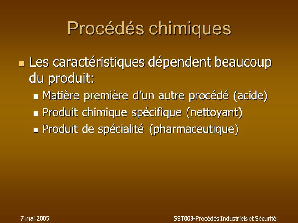 7 mai 2005SST003-Procédés Industriels et Sécurité Procédés chimiques Les caractéristiques dépendent beaucoup du produit: Les caractéristiques dépenden