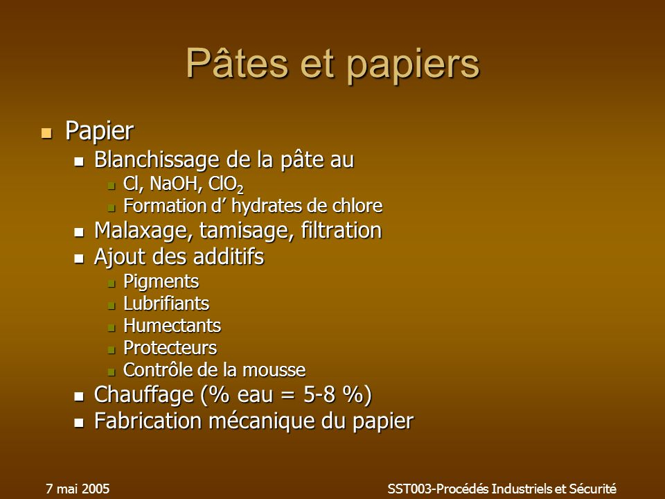 7 mai 2005SST003-Procédés Industriels et Sécurité Pâtes et papiers Papier Papier Blanchissage de la pâte au Blanchissage de la pâte au Cl, NaOH, ClO 2